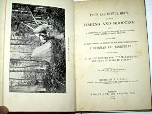 Facts and Useful Hints Relating to Fishing & Shooting, A Collection of Various Methods for ...