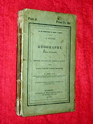 A SYSTEM of GEOGRAPHY, Popular and Scientific, or, A Physical, Political and Statistical Account of...