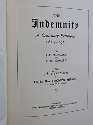 The Indemnity a Centenary Retrospect. 1824 - 1924: Mainland, J. F., E H Howard, Foreword by ...