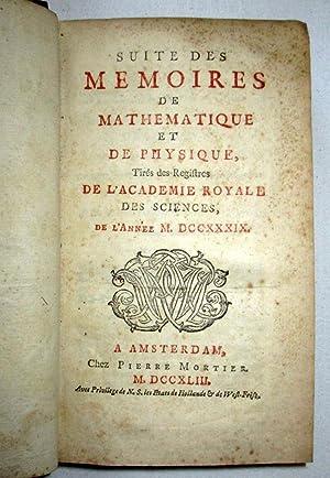Suite des Mémoires de Mathématique et de Physique, 1739 tires des registres de l &#...