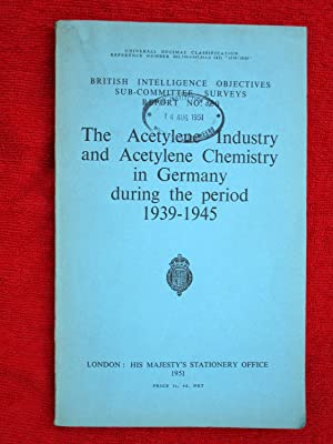 The Acetylene Industry and Acetylene Industry in Germany during the Period 1939 - 1945. British ...