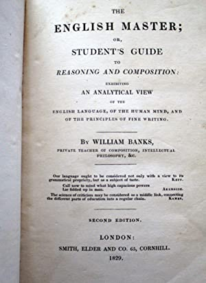 The English Master or Student's Guide to Reasoning and Composition.: Banks, William.