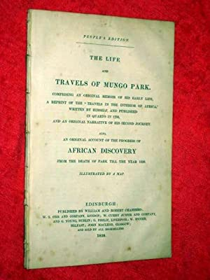 The Life and Travels of Mungo Park, original Memoir of his Early Life,a reprint of Travels in the ...