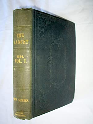 The Lancet MDCCCXLIV in Two Volumes Annually. 1844 Volume 1.: Wakley, Thomas.