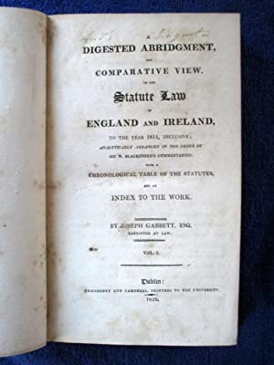 A Digested Abridgment, and Comparative View, of the Statute Law of England and Ireland to the Year ...