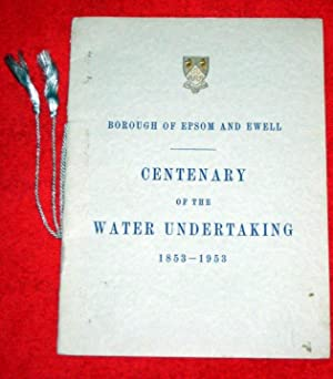 Borough of Epsom and Ewell Centenary of the Water Undertaking, 1853-1953.: Usill. Harley V. (...