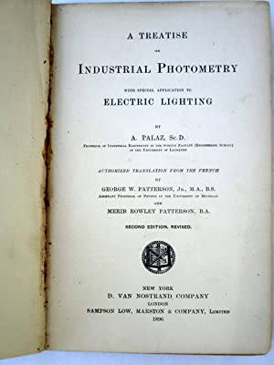 A Treatise on Industrial Photometry with Special Application to Electric Lighting.: Palaz, A., ...