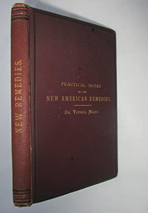 Practical Notes on the New American and Other Remedies.: Tuthill Massy, R.