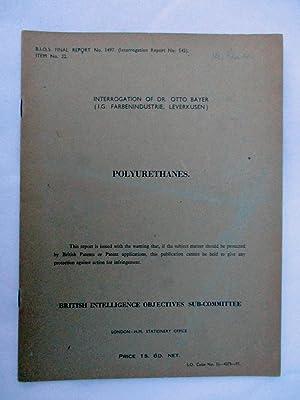 POLYURETHANES. INTERROGATION of DR OTTO BAYER, ( I.G.FARBENINDUSTRIE, LEVERKUSEN.) British ...