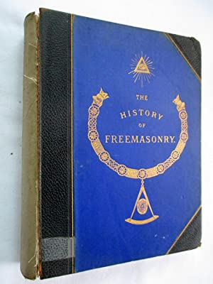 The History of Freemasonry, It's Antiquities,Symbols,Constitutions Customs Etc. Volume I. (of ...