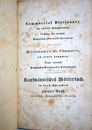 Triglott or Commercial Dictionary in Three Languages. Volume 2. English - French.- German. ( ...
