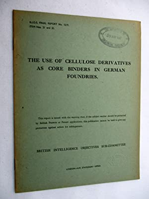 BIOS Final Report No. 1219. The USE of CELLULOSE DERIVATIVES as CORE BINDERS in GERMAN FOUNDRIES. ...
