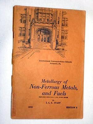 Metallurgy of Non-Ferrous Metals and Fuels. Prepared: I.C.S. Staff. ICS.