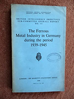 The Ferrous Metal Industry in Germany During the Period 1939 - 1945. British Intelligence ...