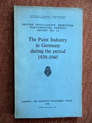 The Paint Industry in Germany During the Period 1939 - 1945. British Intelligence Objectives ...