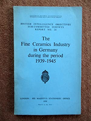 The Fine Ceramics Industry in Germany During the Period 1939 - 1945. British Intelligence ...