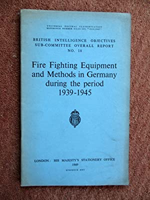 Fire Fighting Equipment and Methods in Germany During the Period 1939 - 1945. British Intelligence ...