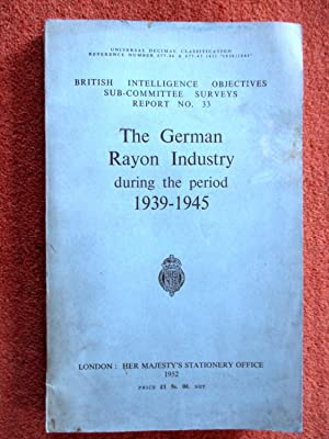 The Rayon Industry in Germany during the Period 1939 - 1945. British Intelligence Objectives ...