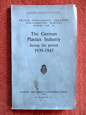 The German Plastics Industry during the Period 1939 - 1945. British Intelligence Objectives ...