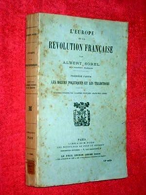 L'Europe et la Revolution Francaise Premiere Partie Les Moeurs Politiques et les Traditions.: ...
