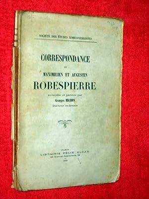 Correspondance de Maximilien et Augustin Robespierre Recueillie et Publiee Par Georges Michon. ...
