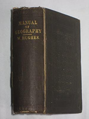 A Manual of Geography. Physical, Industrial, Political.: Hughes, William