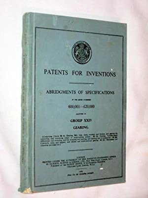 Patents for Inventions. Abridgments of Specifications. Group XXIV GEARING in the Series 600,001 - ...