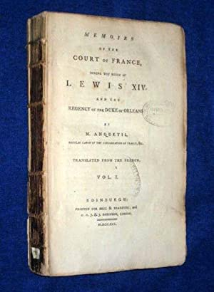 Memoirs of the Court of France During the Reign of Lewis XIV and the Regency of the Duke of Orleans...