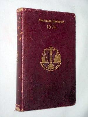 Almanach Hachette 1896, Petite Encyclopédie Populaire de la Vie Pratique.: Hachette