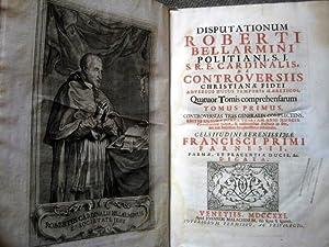Disputationum De Controversiis Christianae Fidei, adversus huius temporis haereticos. Quatuor Tomis...