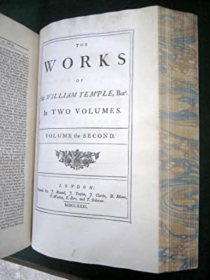 The Works of Sir William Temple, Bart. in Two Volumes.To Which is Prefixed Some Account of the Life...