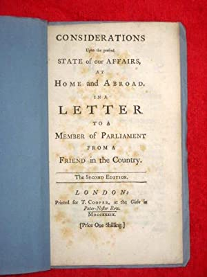 Considerations Upon the Present State of our Affairs at Home and Abroad in a Letter to a Member of ...