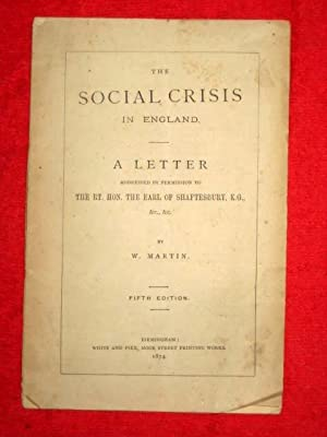 The Social Crisis in England. a Letter Addressed By Permission to the Rt Hon Earl of Shaftesbury.: ...
