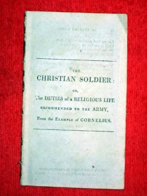 The Christian Soldier or the Duties of a Religious Life Recommended to the Army from the Examples ...