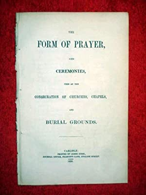 The Form of Prayer and Ceremonies Used at The Consecration of Churches, Chapels, and Burial Grounds...