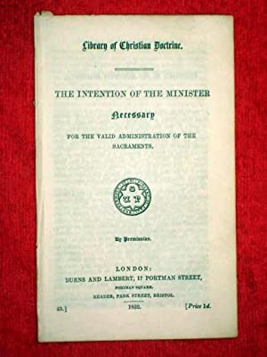 Library of Christian Doctrine. No 43. The Intention of the Minister Necessary for the Valid ...