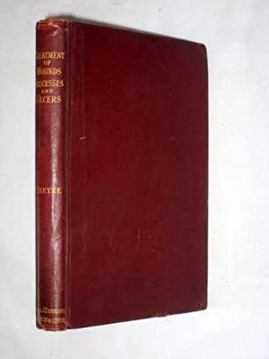 The Treatment of Wounds, Ulcers, and Abscesses.: Watson Cheyne, W.