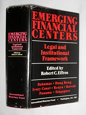 Emerging Financial Centers: Legal and Institutional Framework: Effros, Robert C.