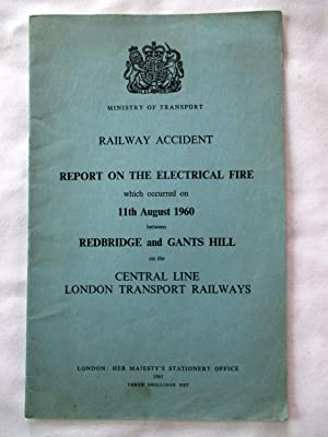 RAILWAY ACCIDENTS. REPORT ON THE ELECTRICAL FIRE: Ministry of Transport.