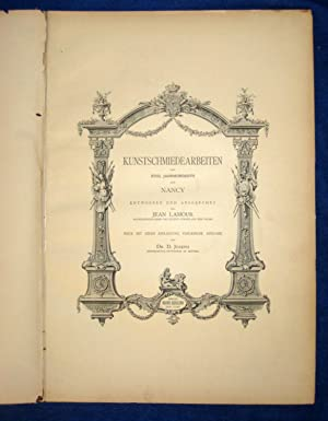 Kunstschmiedearbeiten des xviii. Jahrhunderts aus Nancy. ( 18th Century Ironworks at Nancy.): ...