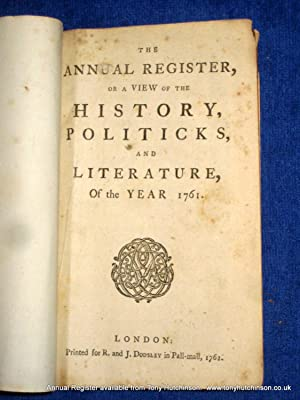 The Annual Register or A View of The History, Politicks And Literature of The Year 1761. (or ...