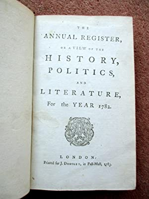 The Annual Register or A View of The History, Politics and Literature for The Year 1782: Burke, ...