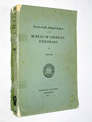 Forty-Sixth Annual Report of the Bureau of American Ethnology to the Secretary of the Smithsonian ...