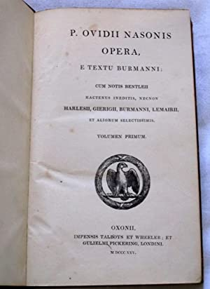 P. Ovidii Nasonis Opera, E Textu Burmanni, Cum Notis Bentleii Hactenus Ineditis, Necnon Harlesii, ...