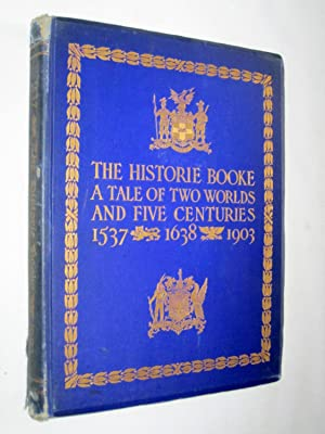 The Historic Booke, done to keep in lasting remembrance the joyous meeting of the Honourable ...