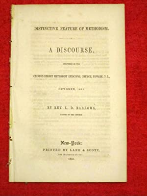 Distinctive Feature of Methodism. A Discourse delivered in the Clinton-Street Methodist Episcopal ...