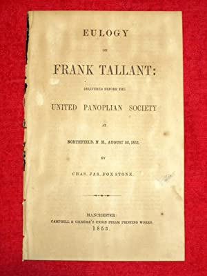 EULOGY on FRANK TALLANT, DELIVERED BEFORE THE UNITED PANOPLIAN SOCIETY at NORTHFIELD N.H. August 26...