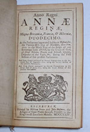 Anno Regni Annae Reginae, Magna Britanniae, Franciae, & Hiberniae, NONO, DECIMO, DUODECIMO At ...