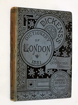 Dickens's Dictionary of London, 1881. (Third Year.) An Unconventional Handbook. (includes ...