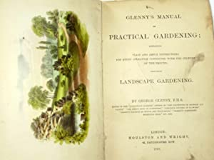 Glenny's Manual of Practical Gardening; Containing Plain and Ample Instructions for Every ...